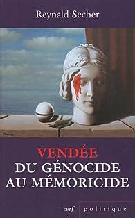 Vendée : du génocide au mémoricide : Mécanique d'un crime légal contre l'humanité par Reynald Secher