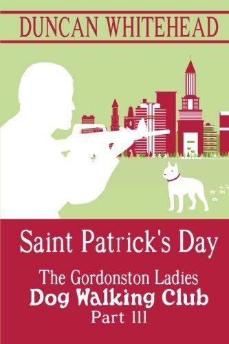 Read Online Saint Patrcik's Day - The Gordonston Ladies Dog Walking Club Part III (Volume 3) ebook