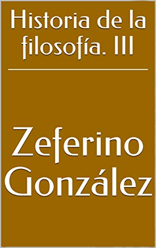 Historia de la filosofía. III (Spanish Edition) eBook: Zeferino González: Amazon.com.br: Loja Kindle