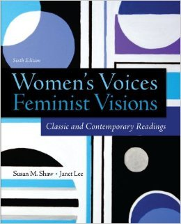 Women's Voices, Feminist Visions: Classic and Contemporary Readings by Susan Shaw Janet Lee 6 edition (Textbook ONLY, Paperback) (Womens Voices Feminist Visions Classic And Contemporary Readings)