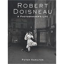 Robert Doisneau: A Photographer's Life by Peter Hamilton (1995-10-20)