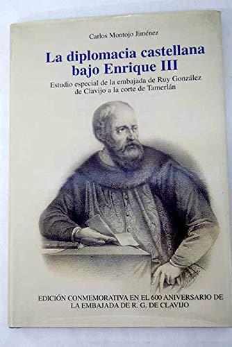 La diplomacia castellana bajo Enrique III: estudio especial de la embajada de Ruy González de Clavijo a la corte de Tamerlán Carlos Montojo
