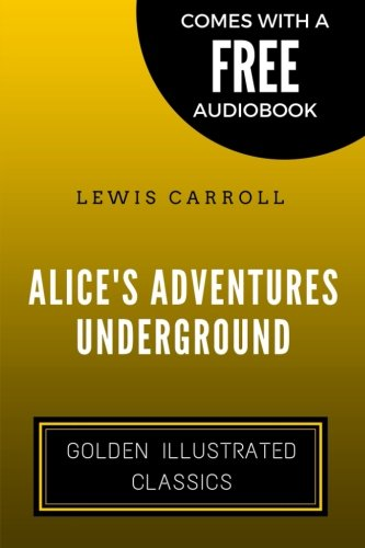 Download Alice's Adventures Underground: By Lewis Carroll - Illustrated ebook