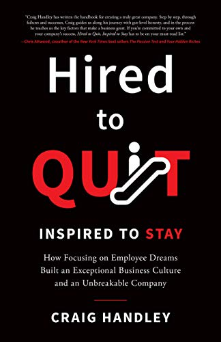 Hired to Quit, Inspired to Stay: How Focusing on Employee Dreams Built an Exceptional Culture and an Unbreakable Company (English Edition)