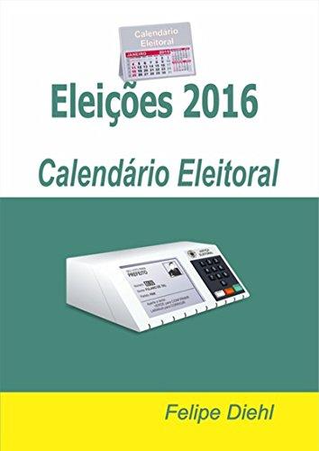 Eleições 2016: Calendário Eleitoral (Portuguese Edition)