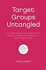 Target Groups Untangled: The Small Business & Entrepreneur's Guide to Finding and Knowing Your Ideal Target Groups (Marketing Untangled) Paperback