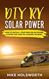 diy camper - DIY RV Solar Power: How To Install Your Own Solar Power System For Your RV, Camper, or Boat
