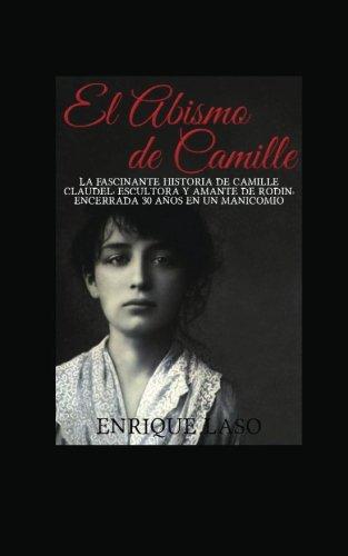 El abismo de Camille: La terrible historia de Camille Claudel (Spanish Edition)