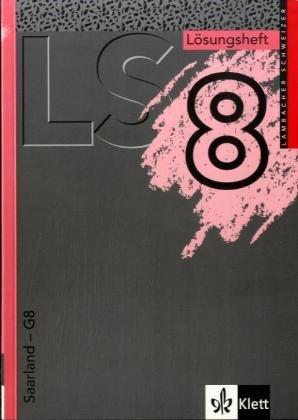 Lambacher Schweizer - Ausgabe für Saarland G8 - Neubearbeitung. Ausgabe für das achtjährige Gymnasium: Lambacher Schweizer - Ausgabe für Saarland G8 - ... / Schülerband 8. Schuljahr: Lösungsheft