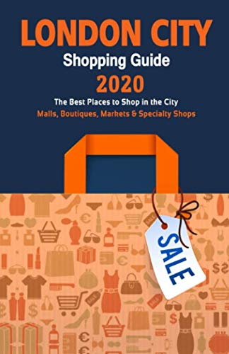 London City Shopping Guide 2020: A Guide to Bargain Shopping in London, UK - Stores, Boutiques, Markets and Specialty Shops recommended by Travelers.