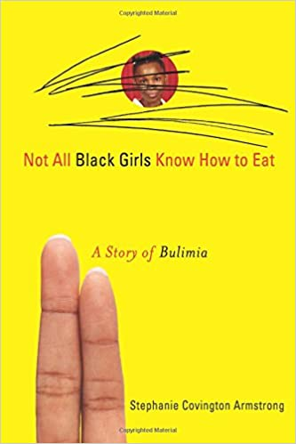 Not All Black Girls Know How To Eat A Story Of Bulimia Stephanie Covington Armstrong 9781556527869 Amazon Books