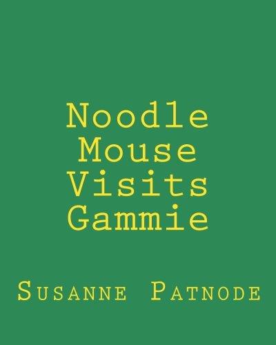 Read Online Noodle Mouse Visits Gammie (Noodle Mouse's Adventures) (Volume 1) ebook