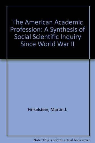The American Academic Profession: A Synthesis of Social Scientific Inquiry Since World War II