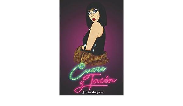 Cuero y tacón (Spanish Edition): José Iván Monjaraz Medrano: 9781980764007: Amazon.com: Books