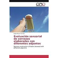 Evaluación sensorial de cervezas elaboradas con diferentes adjuntos: Sensory evaluation of beers brewed with different adjuncts (Spanish Edition)