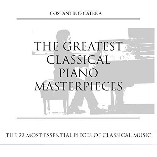 - The Greatest Classical Piano Masterpieces (The 22 Most Essential Pieces of Classical Music)