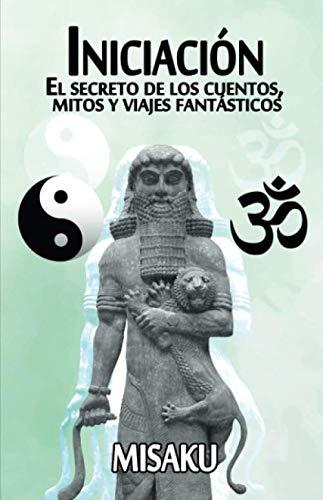 Iniciación: El secreto de los cuentos, mitos y viajes fantásticos: Amazon.es: MISAKU: Libros