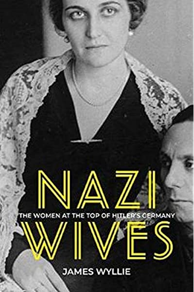 Nazi Wives: The Women at the Top of Hitlers Germany: Amazon.es: Wyllie, James: Libros en idiomas extranjeros