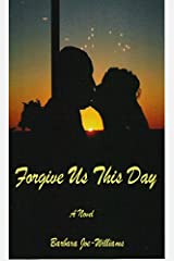 Forgive Us This Day Kindle Edition