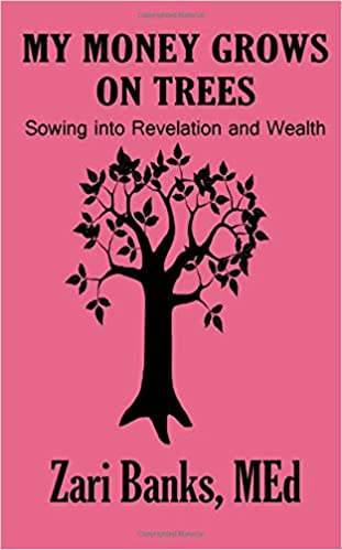 My Money Grows On Trees Sowing Into Revelation And Wealth Zari Banks MEd 9780615872711 Amazon Books