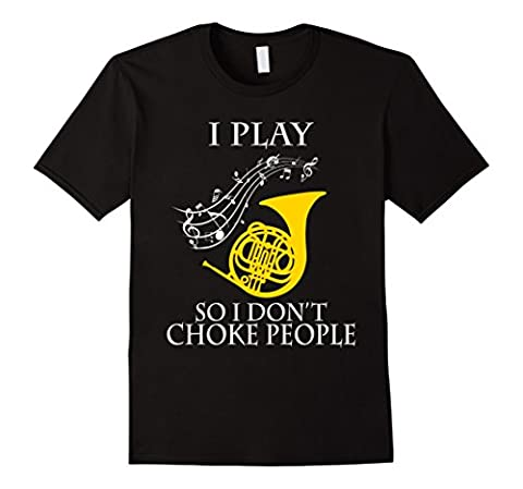 Mens I Play French Horn So I Do'nt Choke People T shirt Large Black - Choke Horn