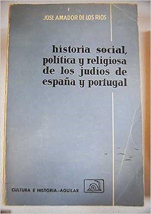 Historia social, política y religiosa de los judíos de España y Portugal: Amazon.es: Amador de los Ríos, José: Libros