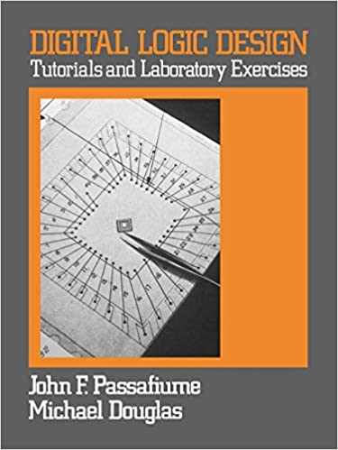 Digital Logic Design: Tutorial and Laboratory Exercises: John