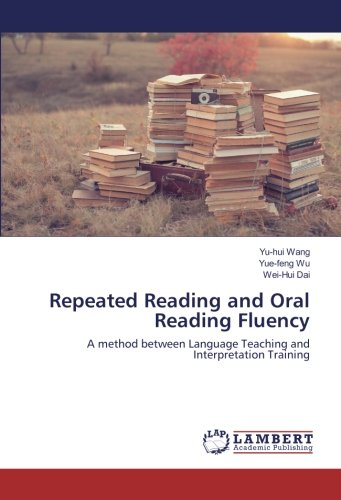 Repeated Reading and Oral Reading Fluency: A method between Language Teaching and Interpretation Training