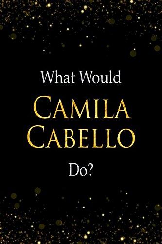 What Would Camila Cabello Do?: Camila Cabello Designer Notebook