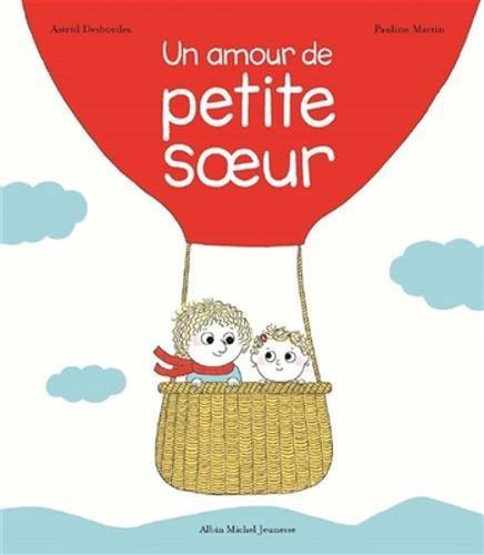 Un amour de petite soeur Album – 2 mars 2016 Astrid Desbordes Pauline Martin Albin Michel 2226324658