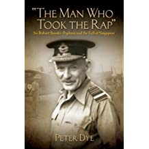The Man Who Took the Rap: Sir Robert Brooke-Popham and the Fall of Singapore
