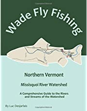 Wade Fly Fishing Northern Vermont - Missisquoi River Watershed: A Comprehensive Guide to the Rivers and Streams of the Watershed