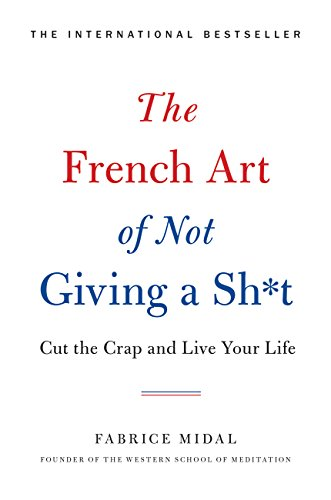 The French Art of Not Giving a Sh*t: Cut the Crap and Live Your Life (English Edition)