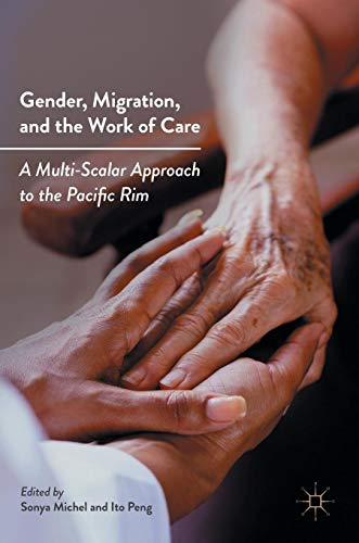 Gender, Migration, and the Work of Care: A Multi-Scalar Approach to the Pacific Rim