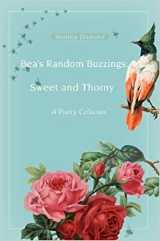 Bea?s Random Buzzings: Sweet and Thorny: A Poetry Collection by Diamond, Beatrice (2007)