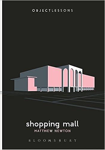Shopping Mall (Object Lessons): Matthew Newton, Christopher Schaberg