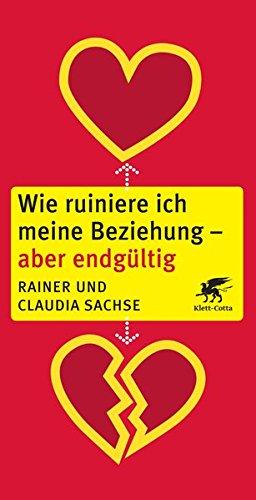 Wie ruiniere ich meine Beziehung - aber endgültig Taschenbuch – 11. Februar 2018 Rainer Sachse Claudia Sachse Klett-Cotta 3608944052