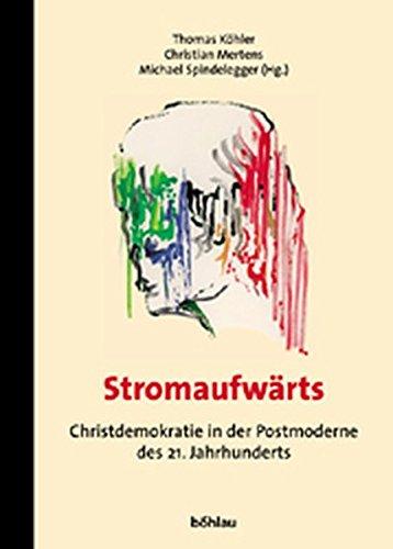 Stromaufwärts. Christdemokratie in der Postmoderne des 21. Jahrhunderts.