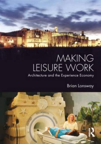 Making Leisure Work: Architecture and the Experience Economy