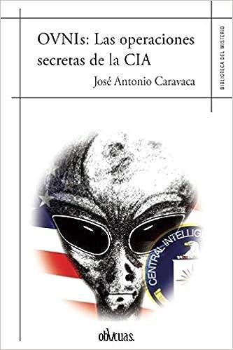 OVNIs Las operaciones secretas de la CIA: Amazon.es: Caravaca ...