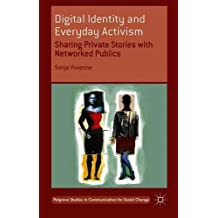 Digital Identity and Everyday Activism: Sharing Private Stories with Networked Publics (Palgrave Studies in Communication for Social Change)