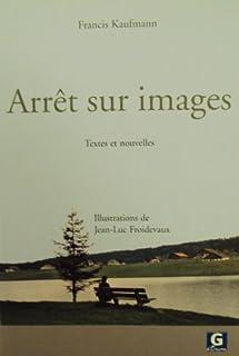Arrêt sur images : textes et nouvelles, Kaufmann, Francis