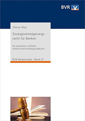 Zwangsversteigerungsrecht für Banken: Ein praktischer Leitfaden anhand eines Mustergrundbuchs (BVR-Bankenreihe)