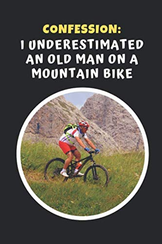 Mountain Hub - Confession: I Underestimated An Old Man On A Mountain Bike: Mountain Biking Novelty Lined Notebook / Journal To Write In Perfect Gift Item (6 x 9 inches)