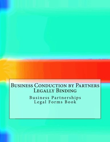 Download Business Conduction by Partners - Legally Binding: Business Partnerships - Legal Forms Book ebook