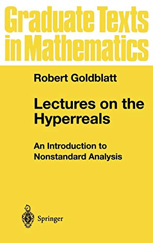 Lectures on the Hyperreals: An Introduction to Nonstandard Analysis (Graduate Texts in Mathematics)