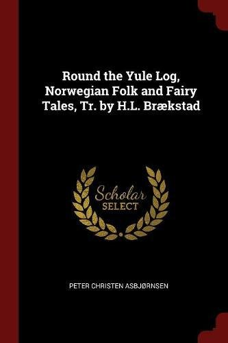 Round the Yule Log, Norwegian Folk and Fairy Tales, Tr. by H.L. Brækstad