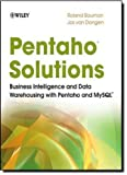 Pentaho Solutions: Business Intelligence and Data Warehousing with Pentaho and MySQL 1st edition by Bouman, Roland, van Dongen, Jos (2009) Paperback