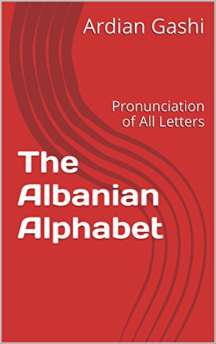 The Albanian Alphabet: Pronunciation of All Letters
