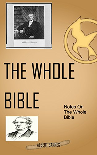 Barnes On The Whole Bible: Albert Barnes' Notes On The Whole Bible (Albert Barnes Notes On The New Testament)
